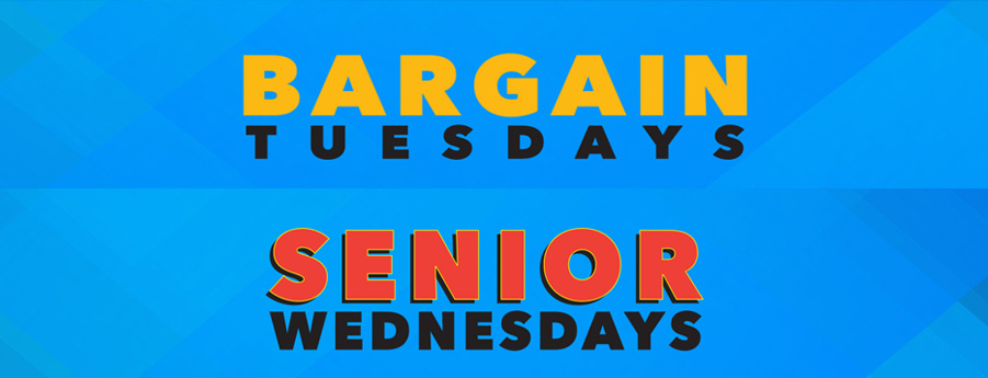 Bargain Tuesdays & Senior Wednesdays