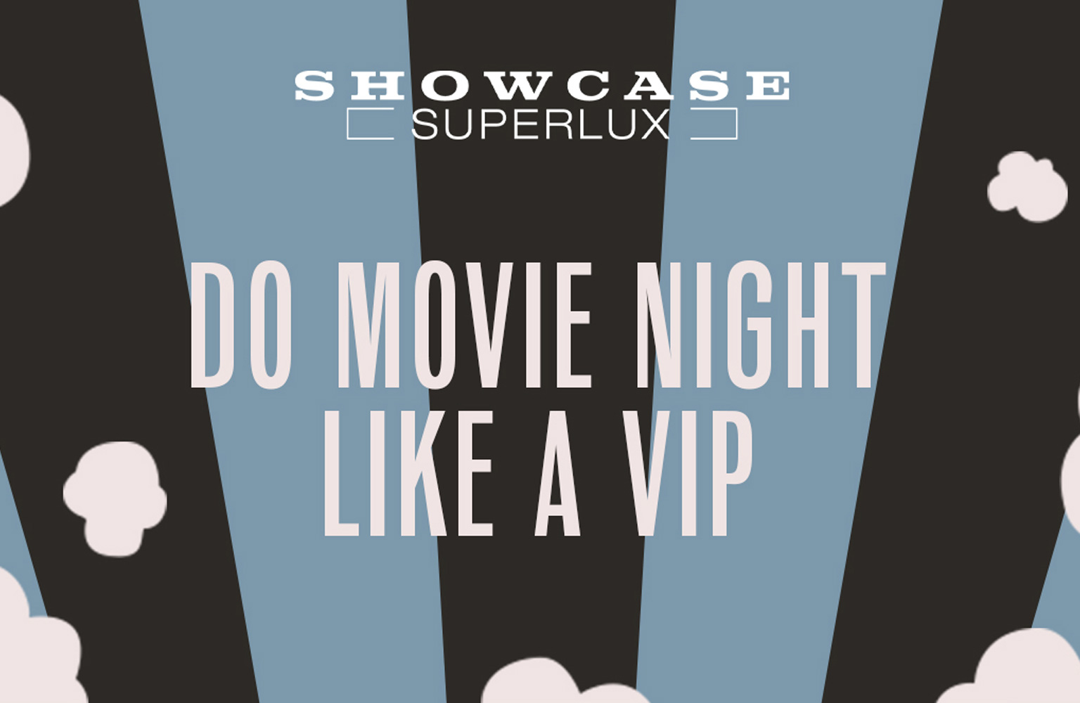 Do movie night like a VIP at Showcase SuperLux!
